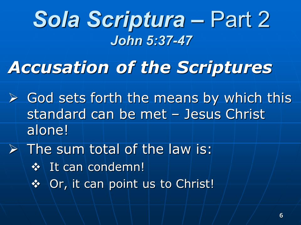 6 Accusation of the Scriptures  God sets forth the means by which this standard can be met – Jesus Christ alone.