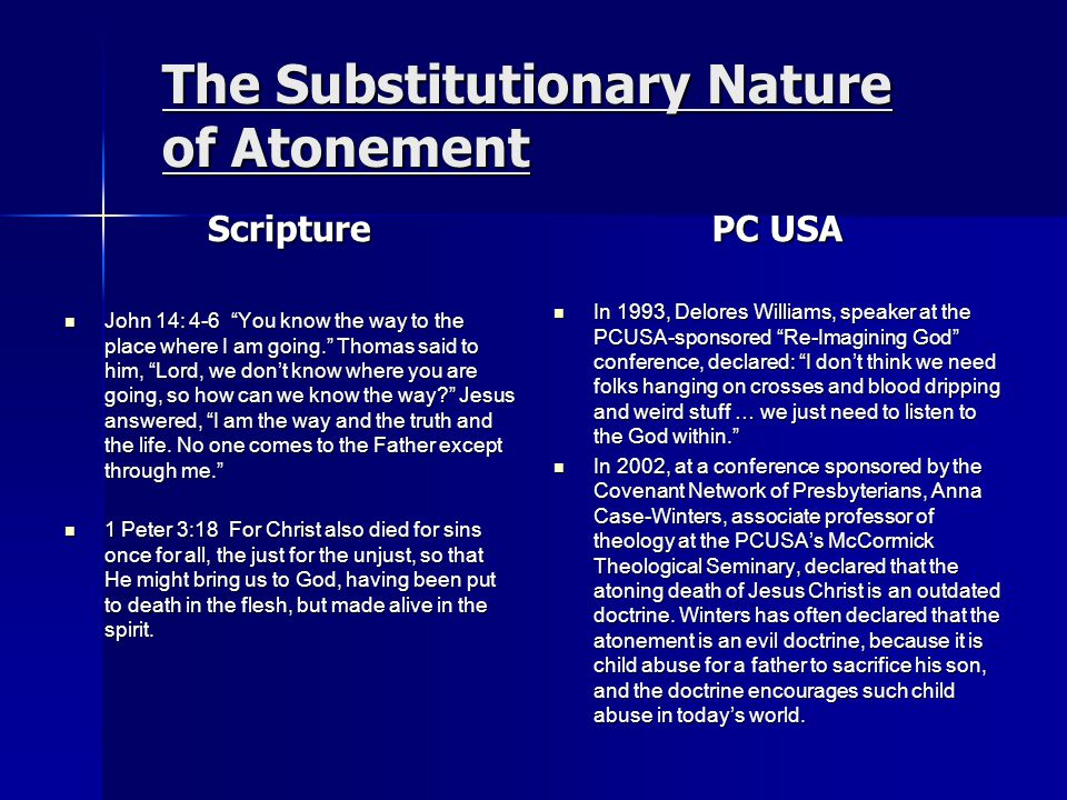 The Substitutionary Nature of Atonement Scripture John 14: 4-6 You know the way to the place where I am going. Thomas said to him, Lord, we don't know where you are going, so how can we know the way Jesus answered, I am the way and the truth and the life.