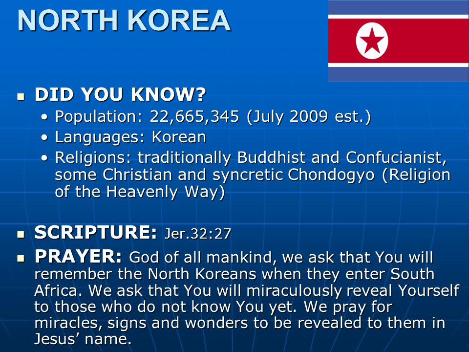 NORTH KOREA DID YOU KNOW? DID YOU KNOW? Population: 22,665,345 (July 2009 est.)Population: 22,665,345 (July 2009 est.) Languages: KoreanLanguages: Kor