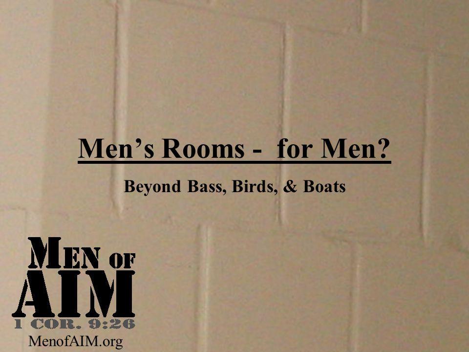 Men's Rooms - for Men Beyond Bass, Birds, & Boats MenofAIM.org