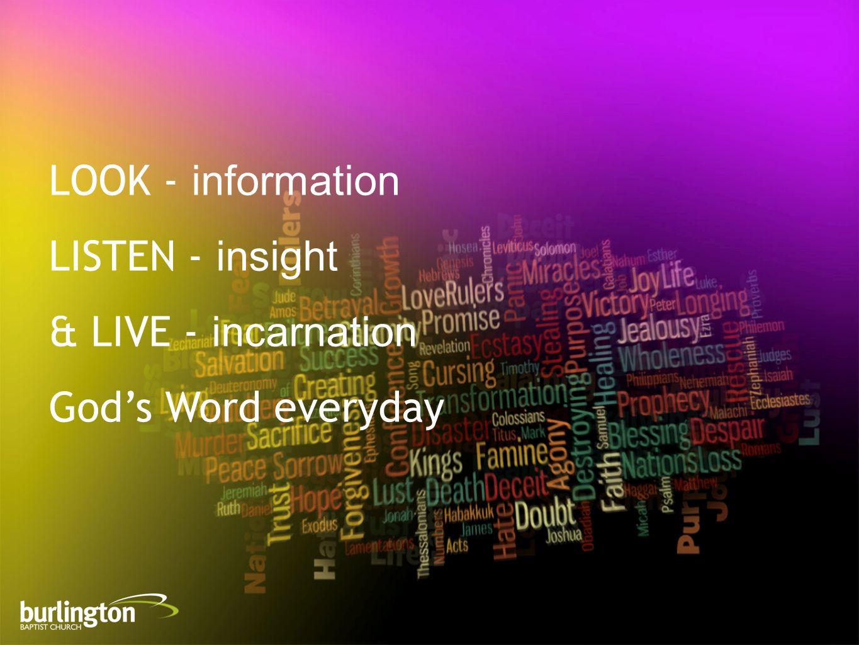 LOOK - i nformation LISTEN - i nsight & LIVE - i ncarnation God's Word everyday