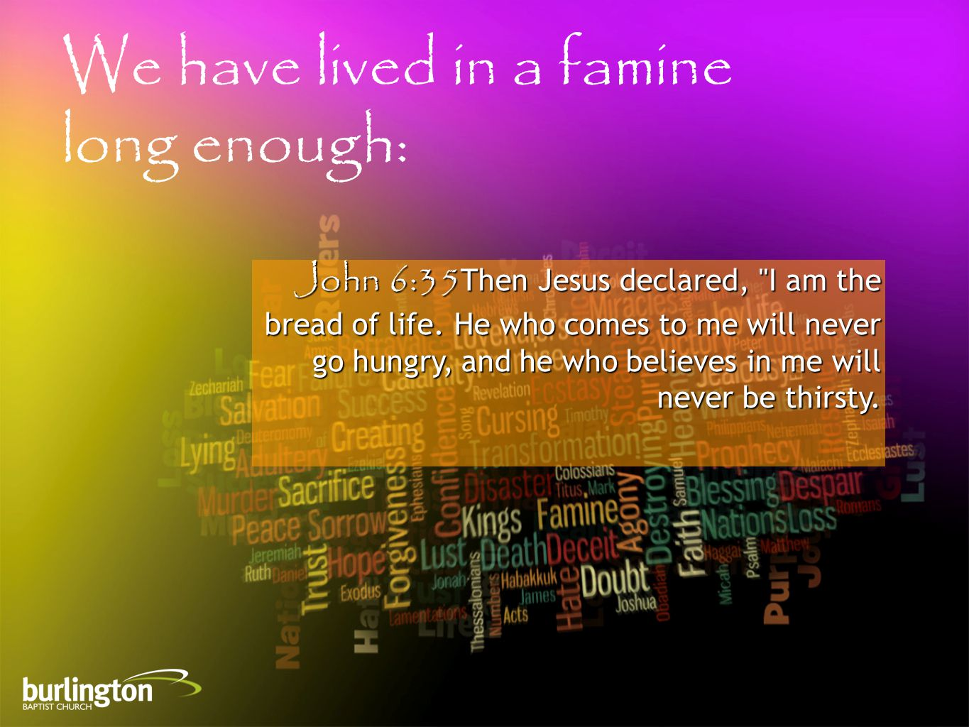 John 6:35Then Jesus declared, I am the bread of life.