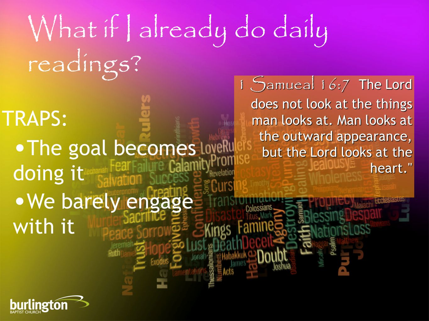 1 Samueal 16:7 The Lord does not look at the things man looks at.