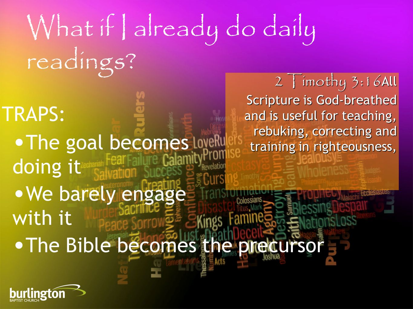 2 Timothy 3:16All Scripture is God-breathed and is useful for teaching, rebuking, correcting and training in righteousness, What if I already do daily