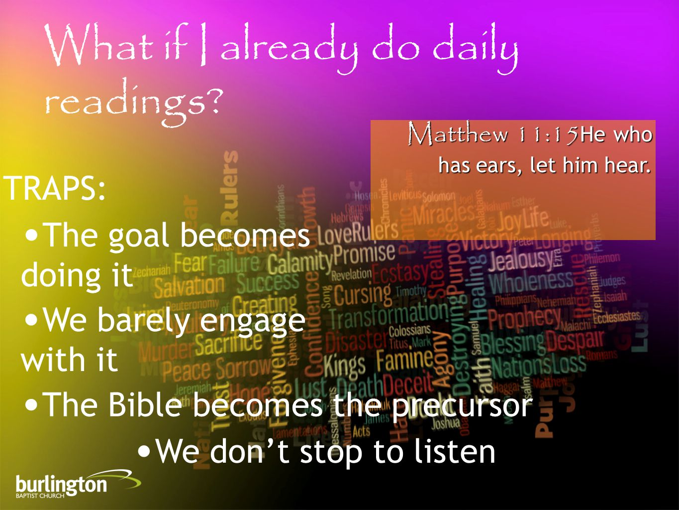 Matthew 11:15He who has ears, let him hear. What if I already do daily readings.