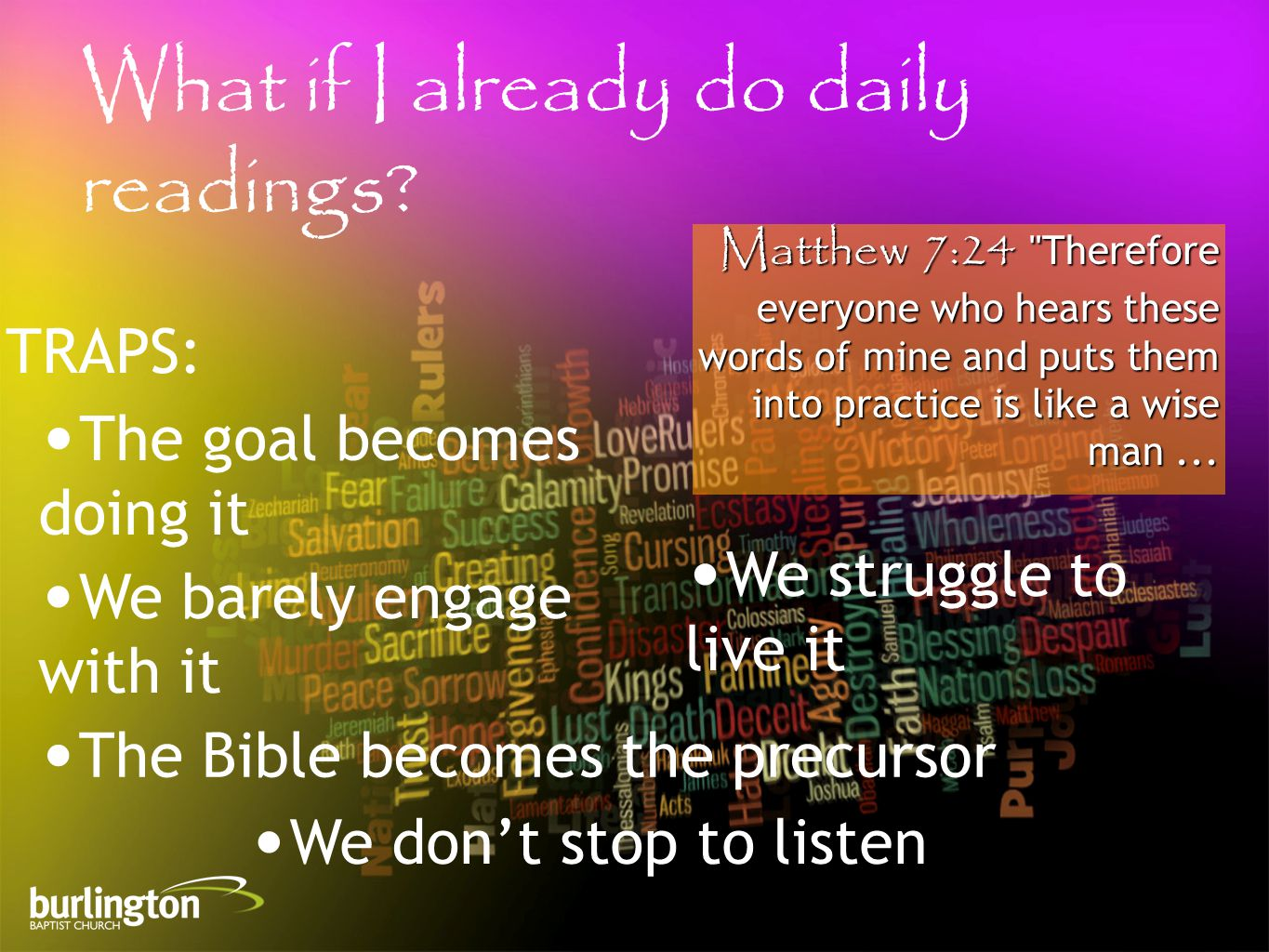Matthew 7:24 Therefore everyone who hears these words of mine and puts them into practice is like a wise man...