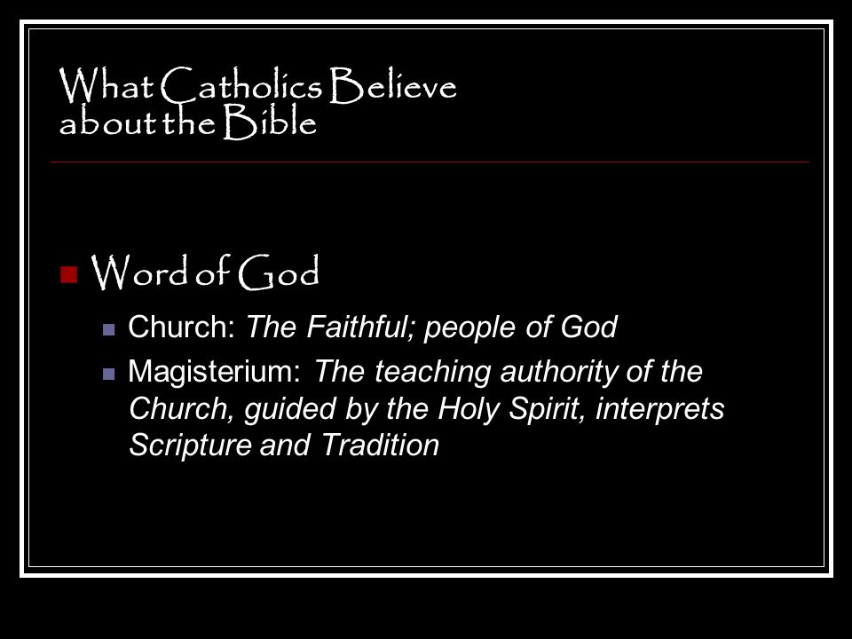 What Catholics Believe about the Bible Word of God Faith is not just from Scripture But Scripture IS how we come to know Jesus Ignorance of Scripture is ignorance of Christ – St.