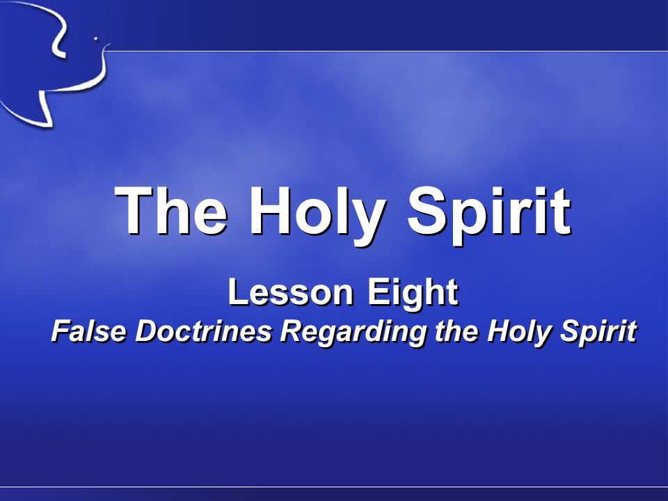 The Holy Spirit False Doctrines Regarding the Holy Spirit III.