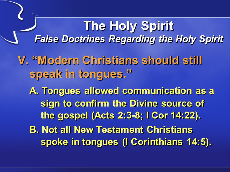"The Holy Spirit False Doctrines Regarding the Holy Spirit V. ""Modern Christians should still speak in tongues."" A. Tongues allowed communication as a"