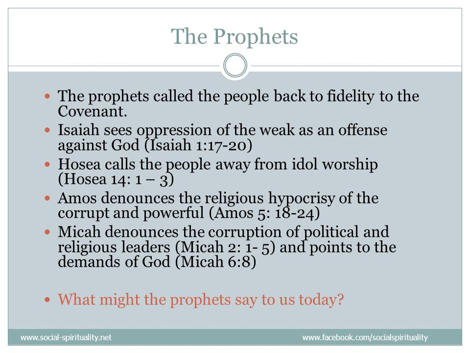 The Prophets The prophets called the people back to fidelity to the Covenant.