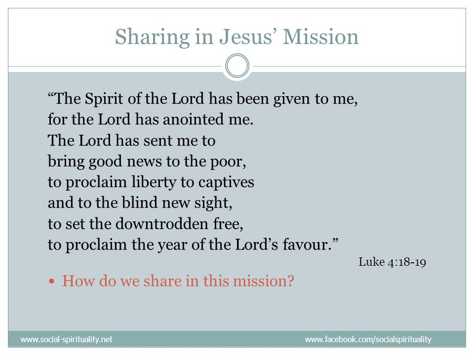 Sharing in Jesus' Mission The Spirit of the Lord has been given to me, for the Lord has anointed me.