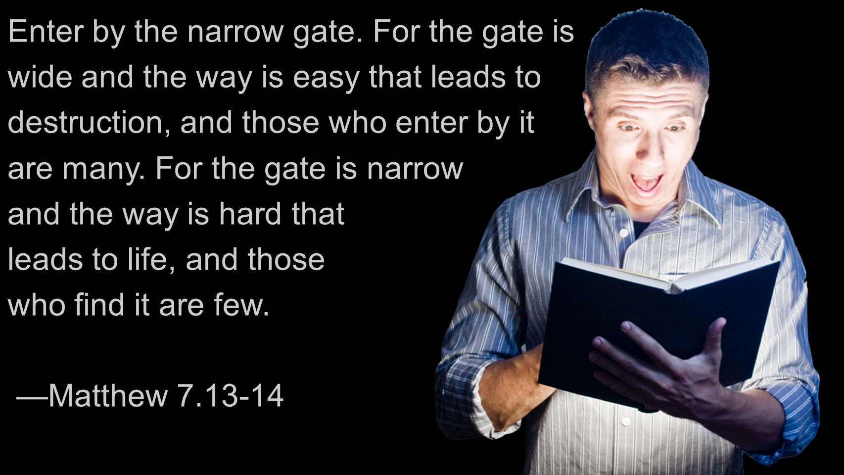 Enter by the narrow gate.