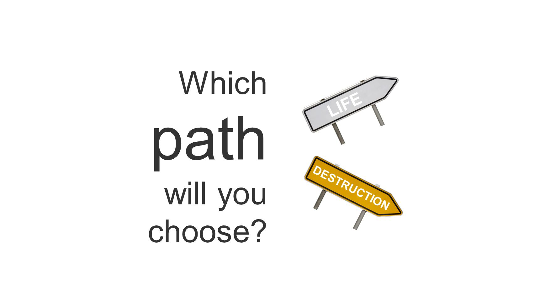 LIFE Which path will you choose DESTRUCTION