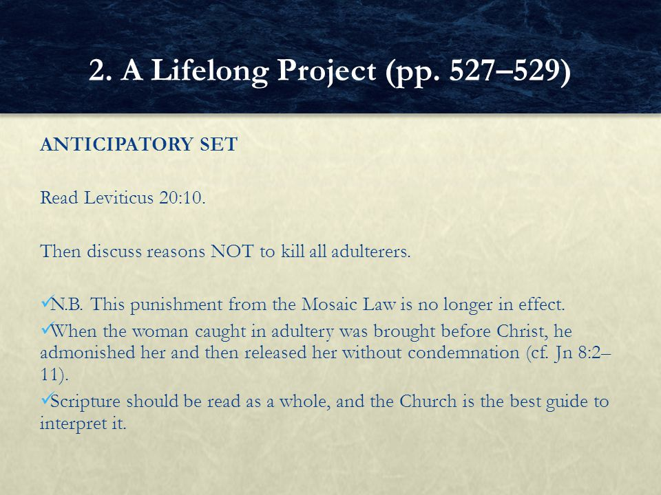 ANTICIPATORY SET Read Leviticus 20:10. Then discuss reasons NOT to kill all adulterers. N.B. This punishment from the Mosaic Law is no longer in effec