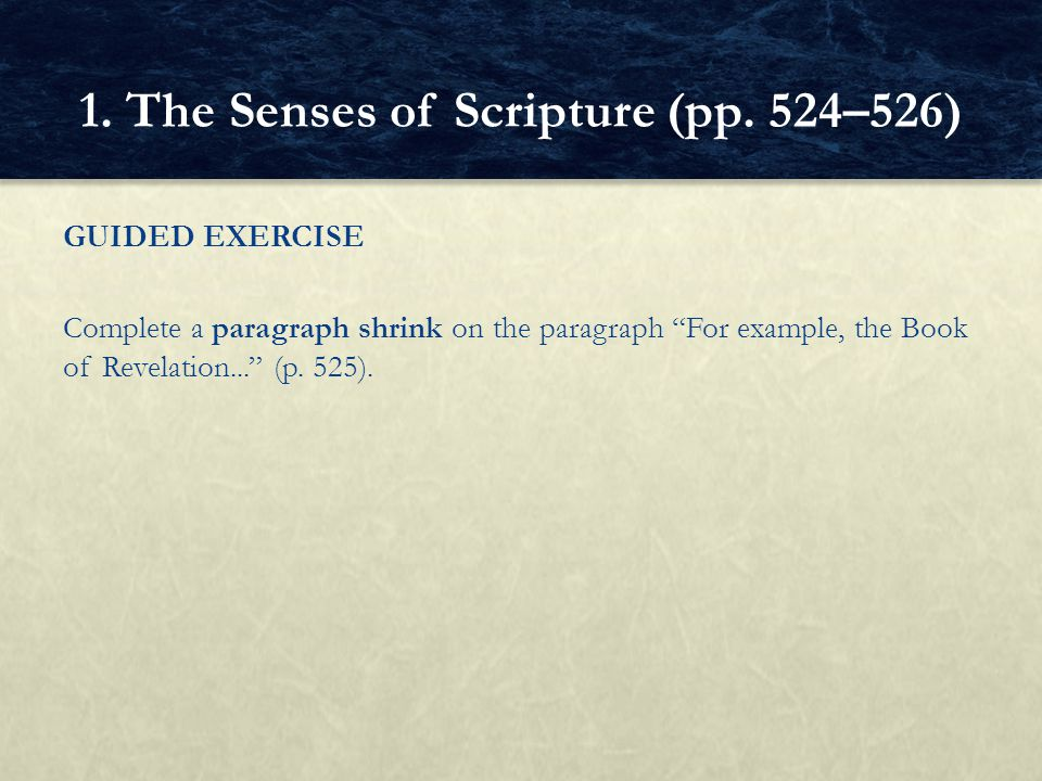 """GUIDED EXERCISE Complete a paragraph shrink on the paragraph """"For example, the Book of Revelation..."""" (p. 525). 1. The Senses of Scripture (pp. 524–52"""