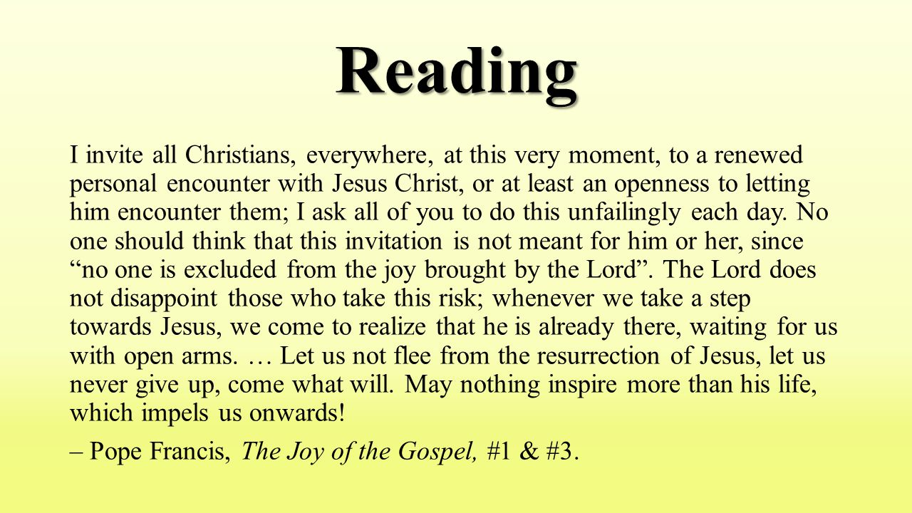 Reading I invite all Christians, everywhere, at this very moment, to a renewed personal encounter with Jesus Christ, or at least an openness to lettin