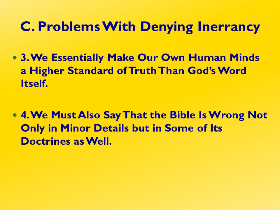 C. Problems With Denying Inerrancy 3.