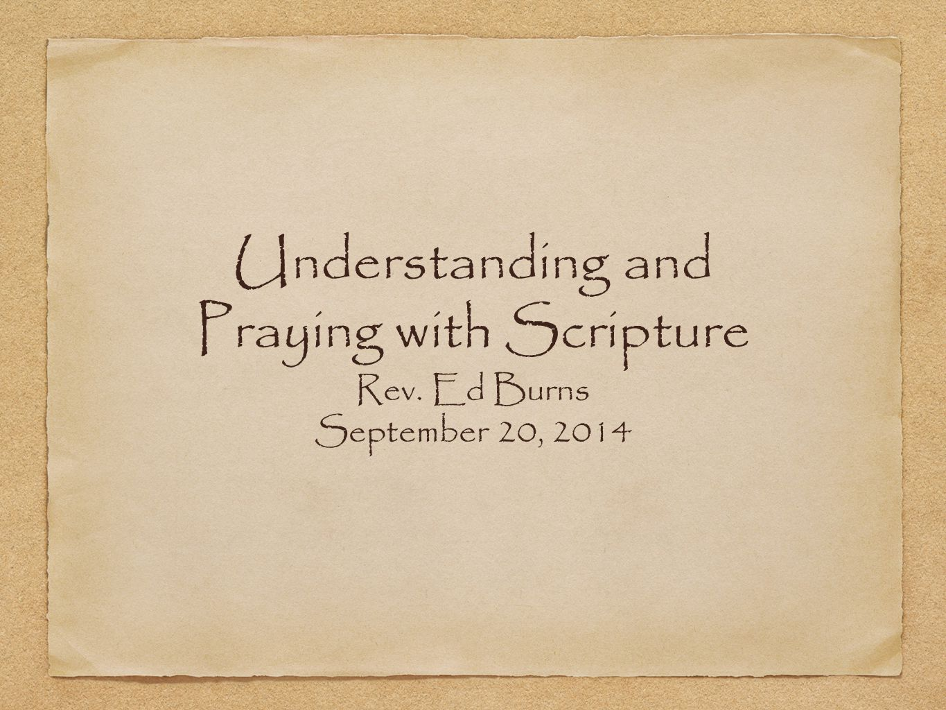 Understanding and Praying with Scripture Rev. Ed Burns September 20, 2014