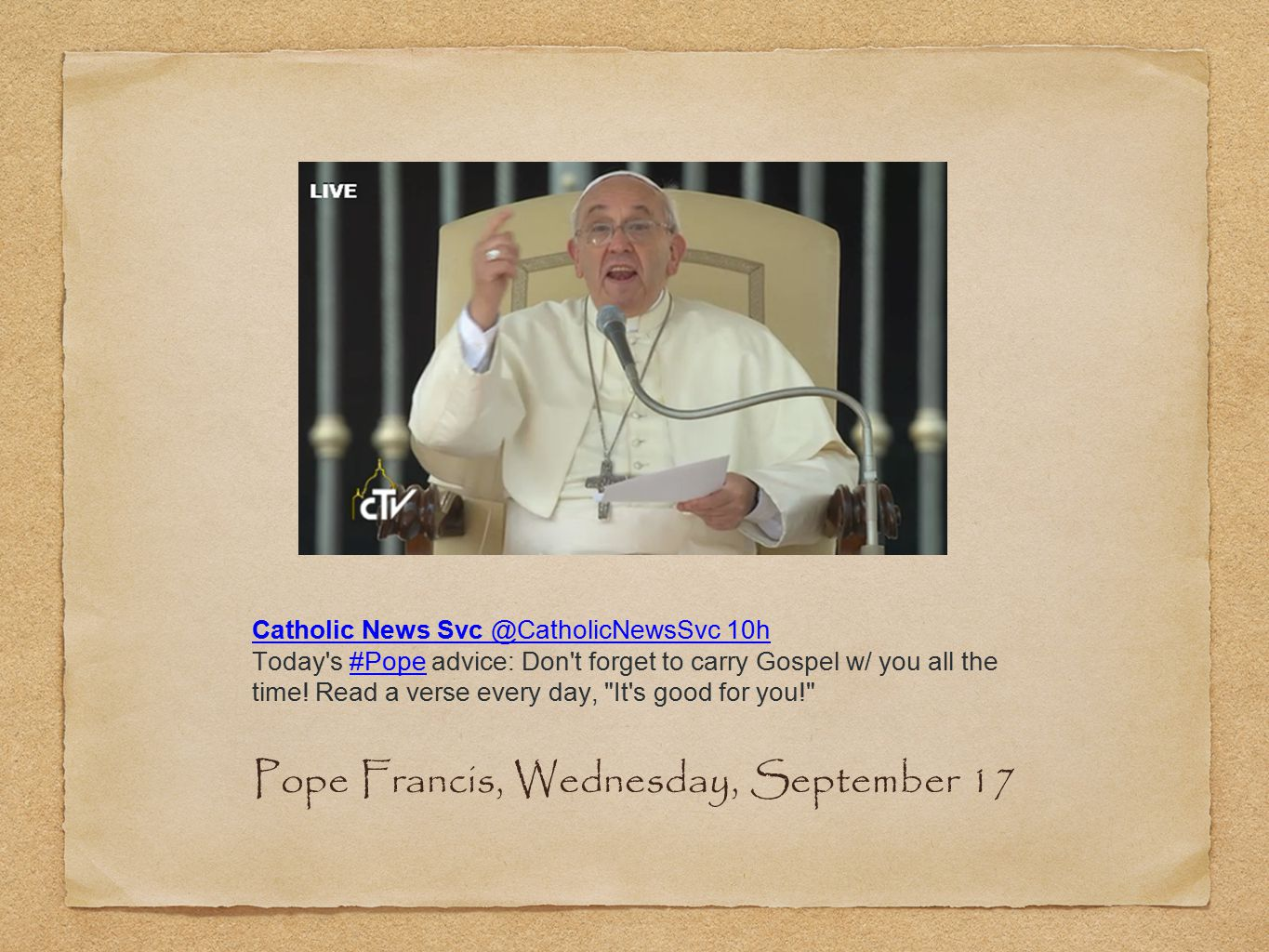 Catholic News Svc @CatholicNewsSvc 10h Today s #Pope advice: Don t forget to carry Gospel w/ you all the time.