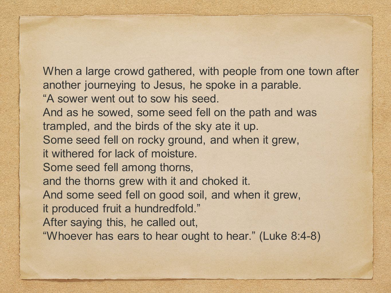 When a large crowd gathered, with people from one town after another journeying to Jesus, he spoke in a parable.