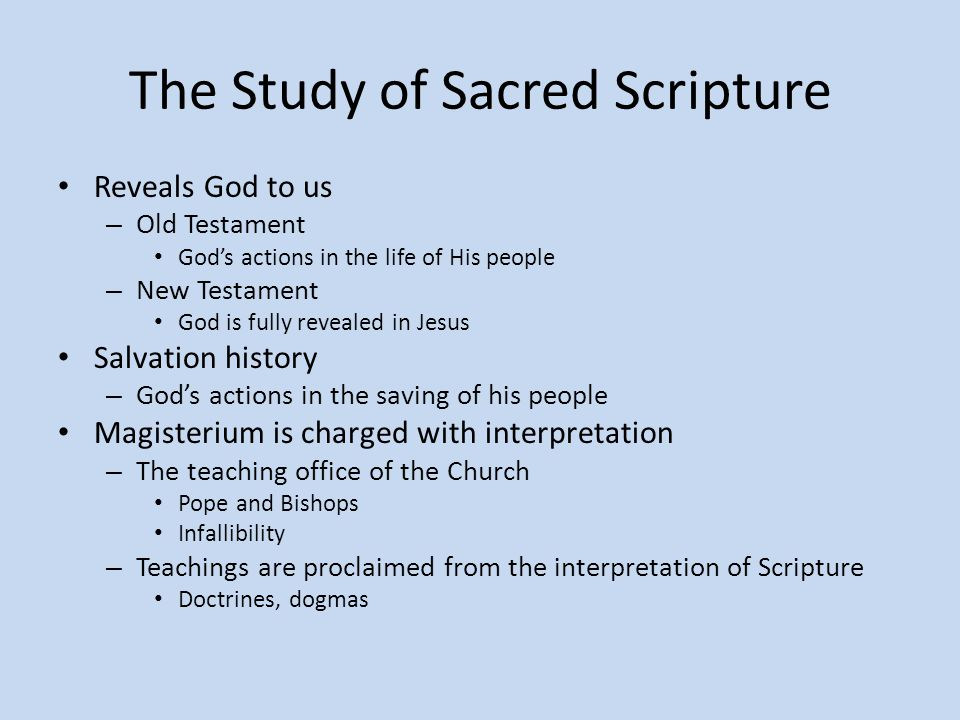 The Study of Sacred Scripture Reveals God to us – Old Testament God's actions in the life of His people – New Testament God is fully revealed in Jesus