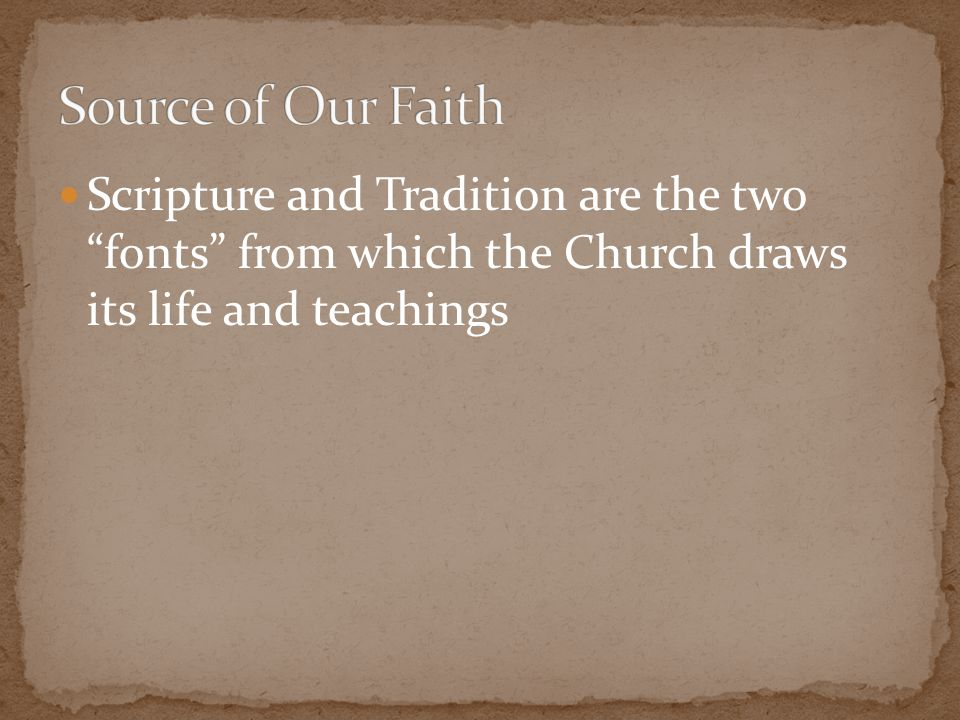 "Scripture and Tradition are the two ""fonts"" from which the Church draws its life and teachings"