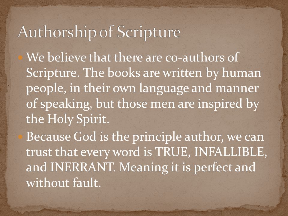 We believe that there are co-authors of Scripture. The books are written by human people, in their own language and manner of speaking, but those men