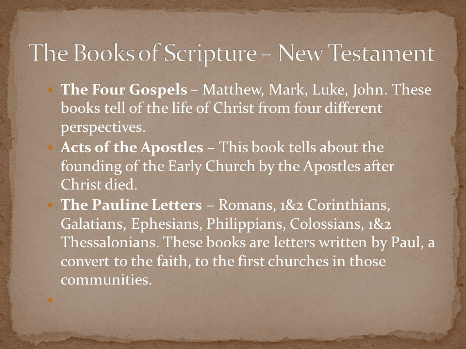The Four Gospels – Matthew, Mark, Luke, John. These books tell of the life of Christ from four different perspectives. Acts of the Apostles – This boo