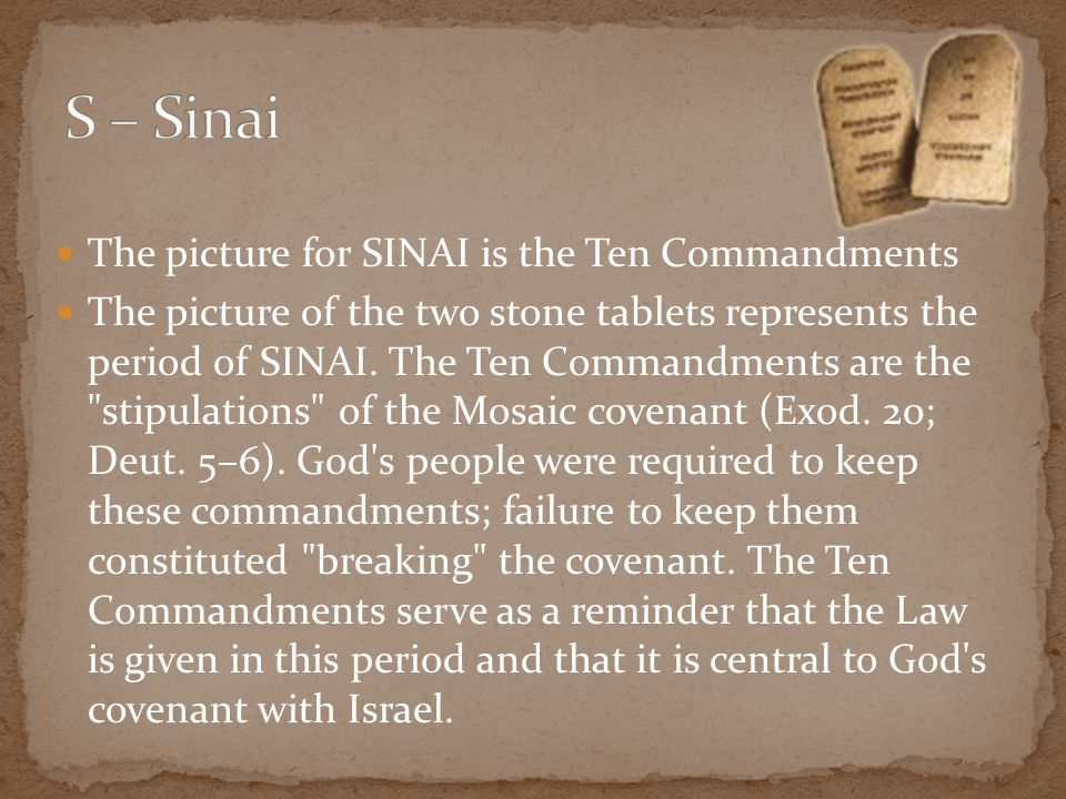 The picture for SINAI is the Ten Commandments The picture of the two stone tablets represents the period of SINAI. The Ten Commandments are the