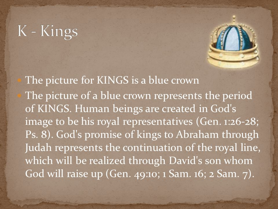 The picture for KINGS is a blue crown The picture of a blue crown represents the period of KINGS. Human beings are created in God's image to be his ro