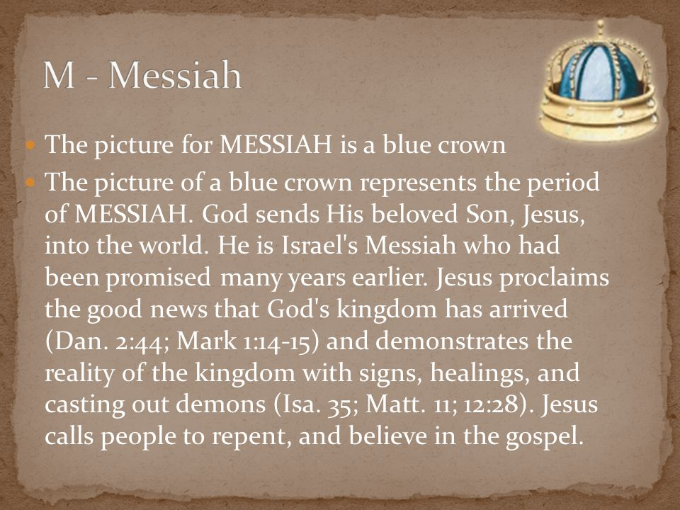 The picture for MESSIAH is a blue crown The picture of a blue crown represents the period of MESSIAH. God sends His beloved Son, Jesus, into the world