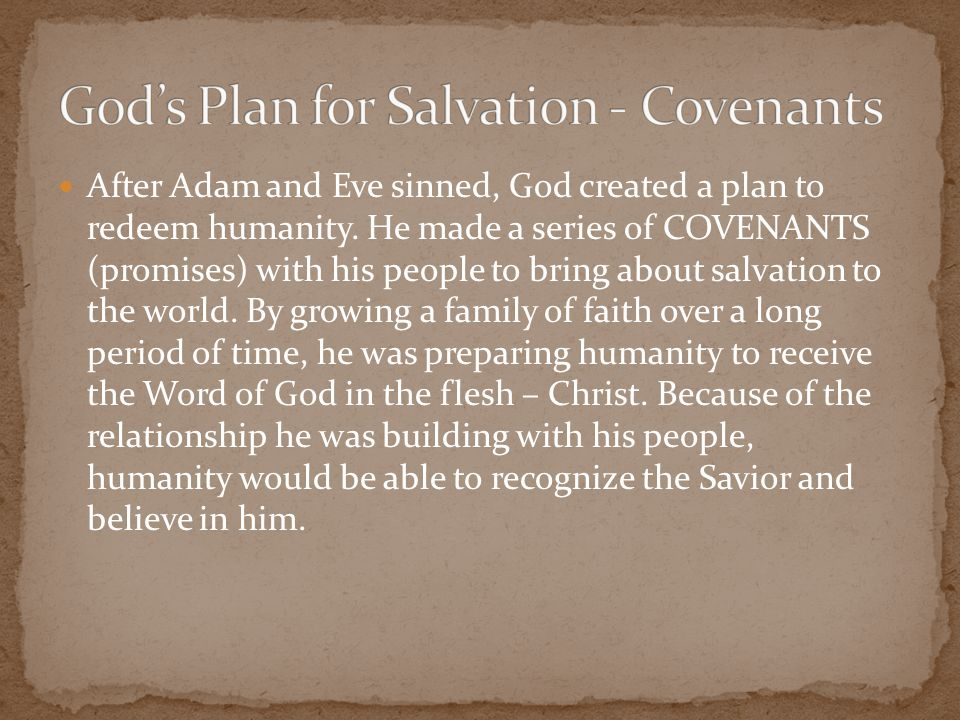 He began by making a covenant (promise) with Adam and Eve(a marriage) that he would redeem humanity (Eve's son – Christ – would crush the head of the serpent – Satan).