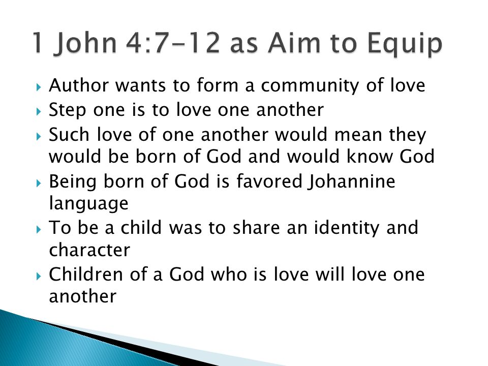  Author wants to form a community of love  Step one is to love one another  Such love of one another would mean they would be born of God and would