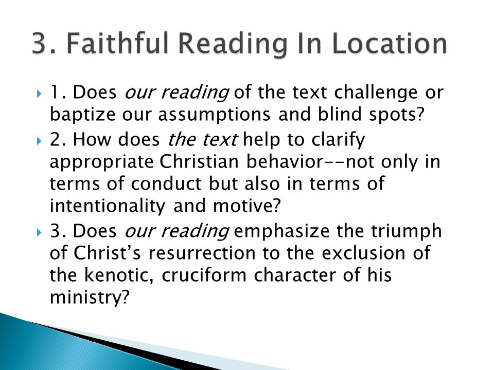  1. Does our reading of the text challenge or baptize our assumptions and blind spots.