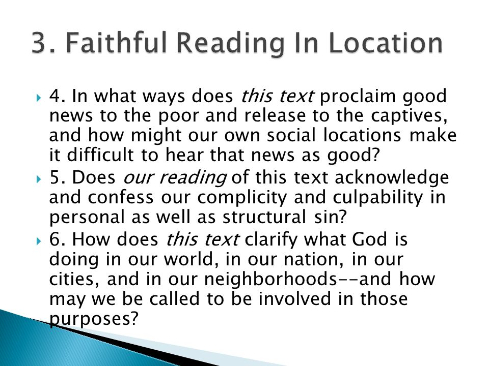  4. In what ways does this text proclaim good news to the poor and release to the captives, and how might our own social locations make it difficult