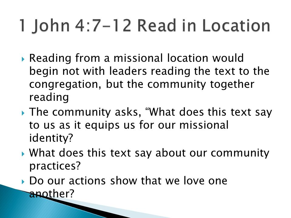 Reading from a missional location would begin not with leaders reading the text to the congregation, but the community together reading  The community asks, What does this text say to us as it equips us for our missional identity.