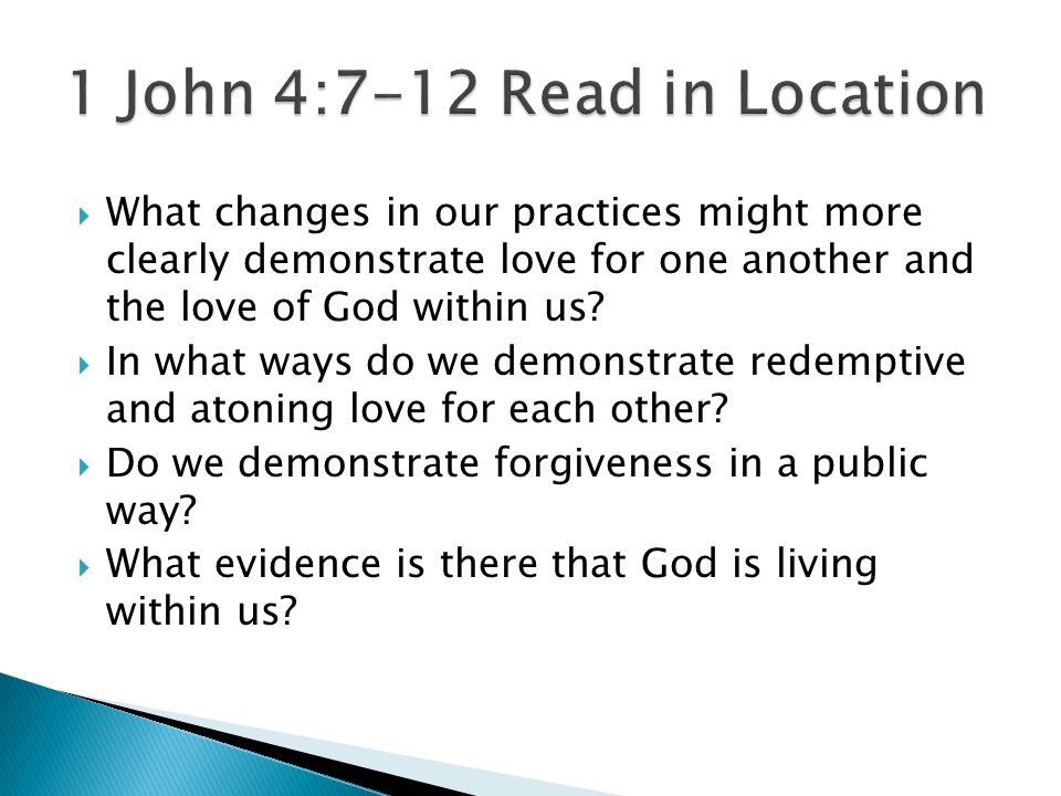  What changes in our practices might more clearly demonstrate love for one another and the love of God within us.