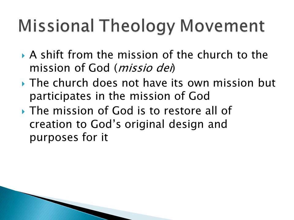  A shift from the mission of the church to the mission of God (missio dei)  The church does not have its own mission but participates in the mission