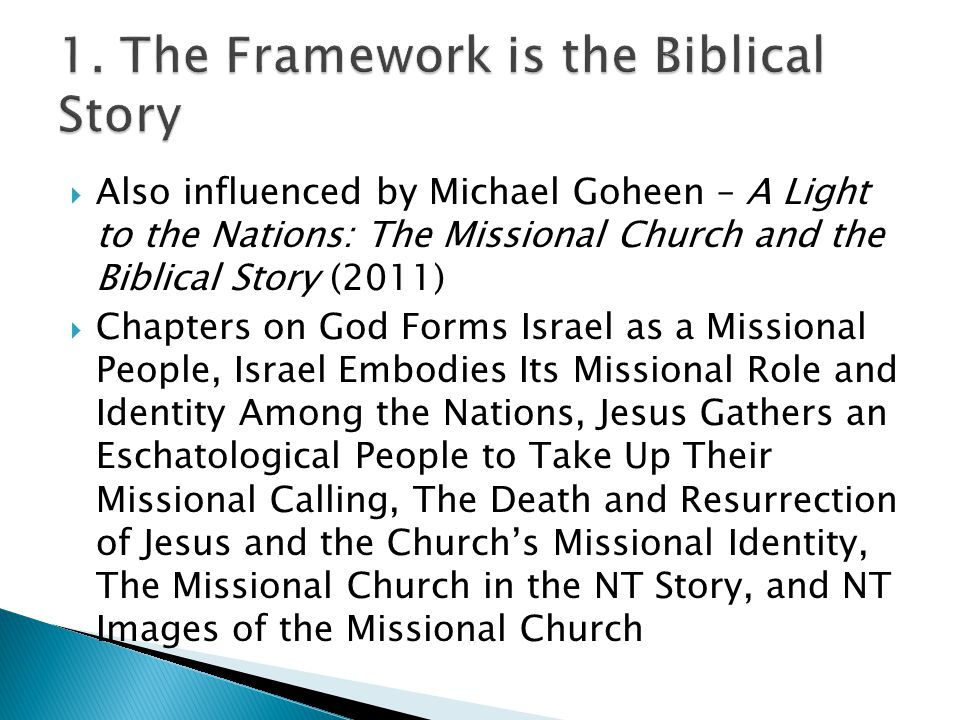  Also influenced by Michael Goheen – A Light to the Nations: The Missional Church and the Biblical Story (2011)  Chapters on God Forms Israel as a M
