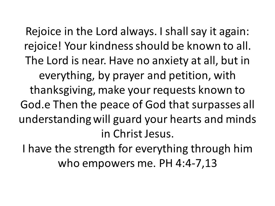 Rejoice in the Lord always. I shall say it again: rejoice.