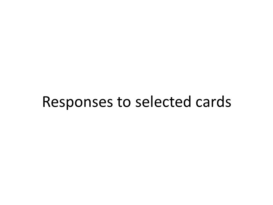 Responses to selected cards