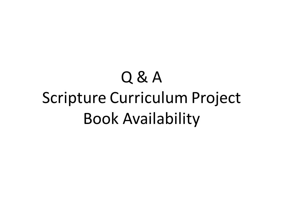 Q & A Scripture Curriculum Project Book Availability