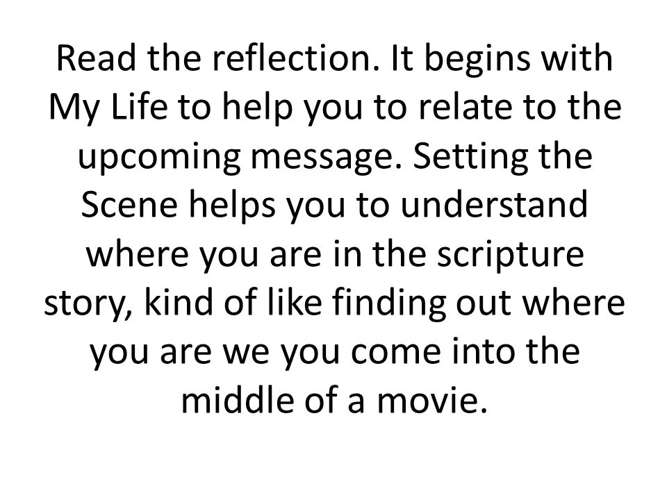 Read the reflection. It begins with My Life to help you to relate to the upcoming message.