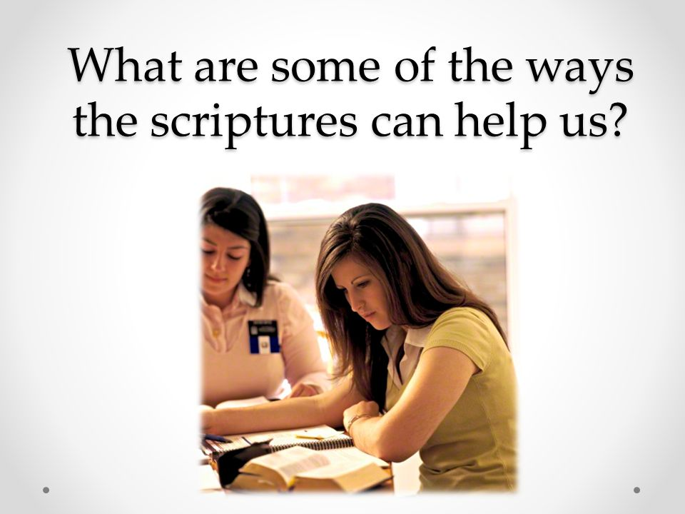 What are some of the ways the scriptures can help us