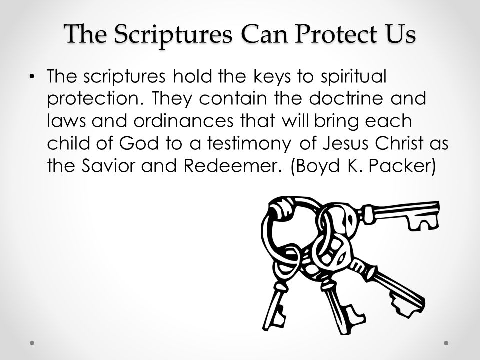 The Scriptures Can Protect Us The scriptures hold the keys to spiritual protection.