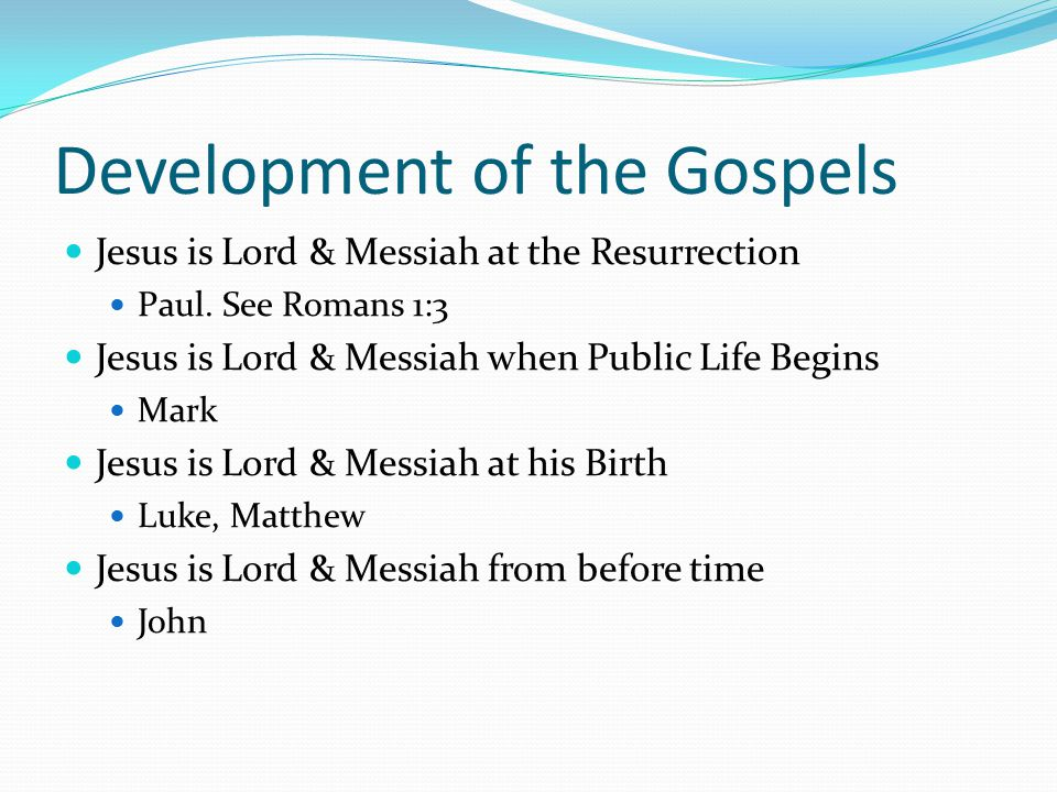 Development of the Gospels Jesus is Lord & Messiah at the Resurrection Paul.