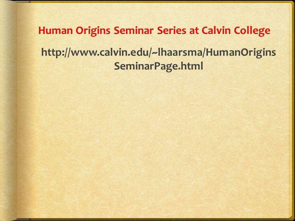 Human Origins Seminar Series at Calvin College http://www.calvin.edu/~lhaarsma/HumanOrigins SeminarPage.html