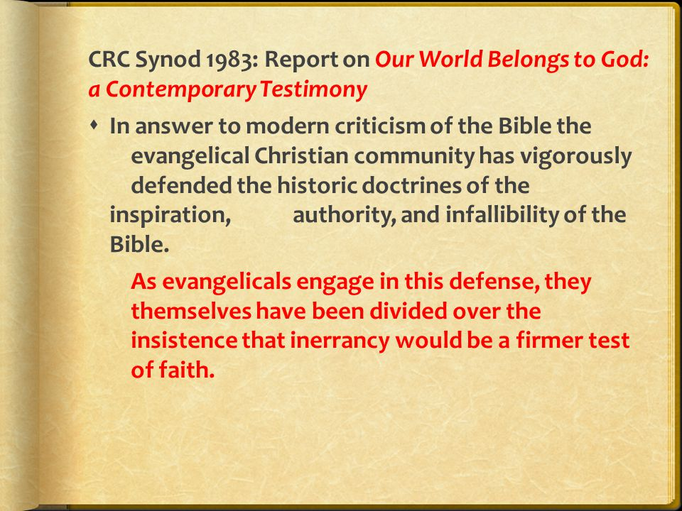 CRC Synod 1983: Report on Our World Belongs to God: a Contemporary Testimony  In answer to modern criticism of the Bible the evangelical Christian co