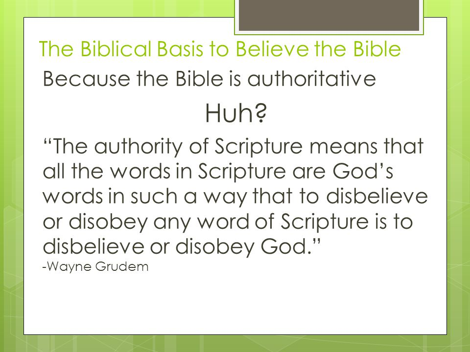 The Biblical Basis to Believe the Bible  What is the basis for the authority of the Bible.