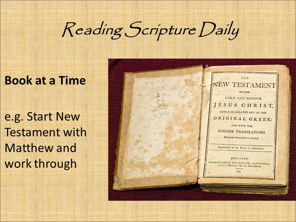 Reading Scripture Daily Book at a Time e.g. Start New Testament with Matthew and work through